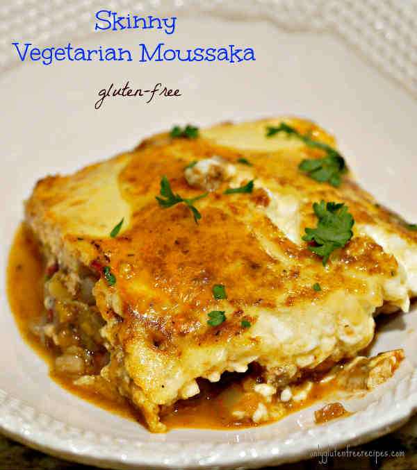 Gluten Free Skinny Vegetarian Moussaka Only Gluten Free Recipes