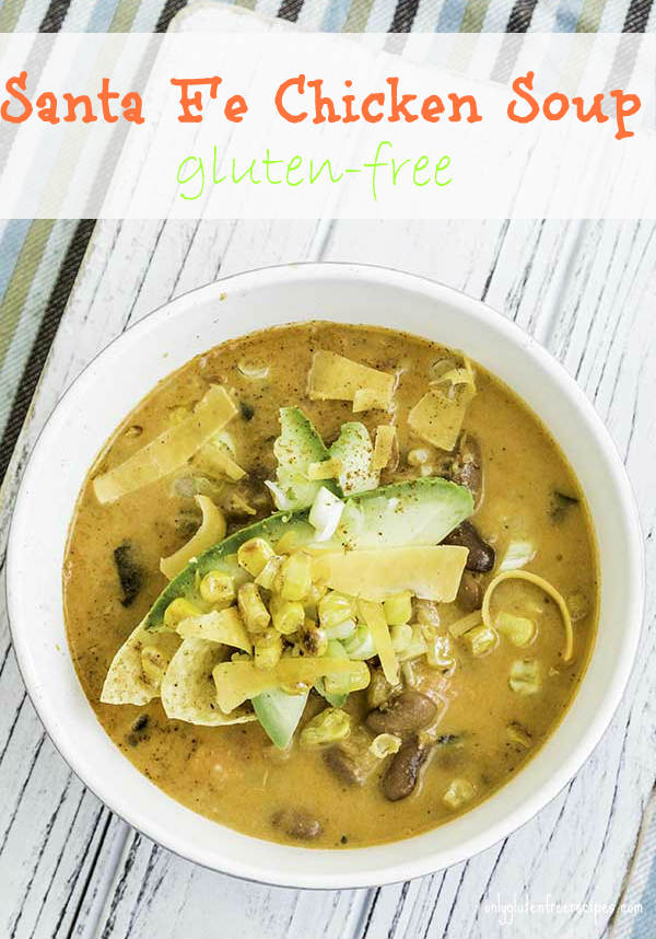 Santa Fe Chicken Soup Gluten Free Only Gluten Free Recipes